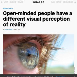 Being open-minded literally changes the way you see the world