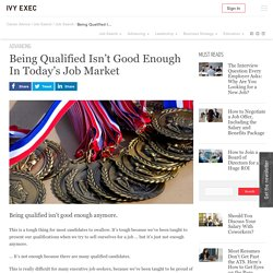 Being Qualified Isn't Good Enough In Today's Job Market