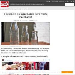 9 Beispiele, die zeigen, dass Zero Waste machbar ist