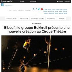 Elbeuf : le groupe Bekkrell présente une nouvelle création au Cirque Théâtre - France 3 Normandie
