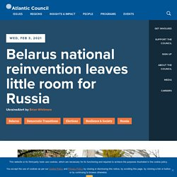 Belarus national reinvention leaves little room for Russia