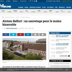 Alstom Belfort : un sauvetage pour le moins bizarroïde