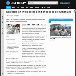 Deaf Belgian twins going blind choose to be euthanized