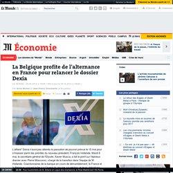 La Belgique profite de l'alternance en France pour relancer le dossier Dexia