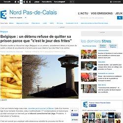 """Belgique : un détenu refuse de quitter sa prison parce que """"c'est le jour des frites"""""""