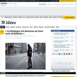 «La Belgique est devenue un trou noir sécuritaire»