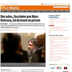 Belgique: Des ados, fascinées par Marc Dutroux, lui écrivent en prison - News: Standard