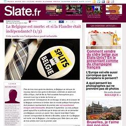La Belgique est morte: et si la Flandre était indépendante? (1/3