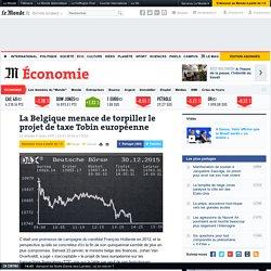La Belgique menace de torpiller le projet de taxe Tobin européenne
