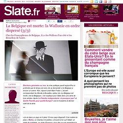 La Belgique est morte: la Wallonie en ordre dispersé (3/3)