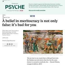 A belief in meritocracy is not only false: it's bad for you