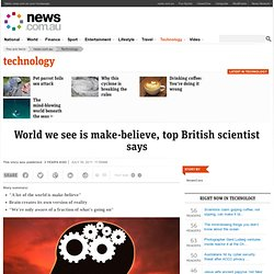 World we see is make-believe, top British scientist says