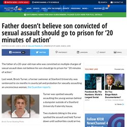 Father doesn't believe son convicted of sexual assault should go to prison for '20 minutes of action'