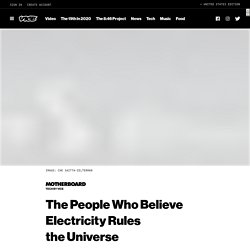 The People Who Believe Electricity Rules the Universe