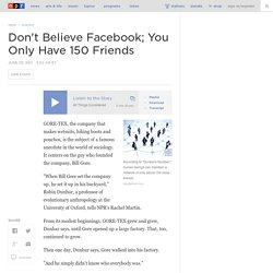 Don't Believe Facebook; You Only Have 150 Friends