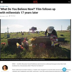 'What Do You Believe Now?' Film follows up with millennials 17 years later