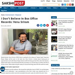 I Don't Believe In Box Office Records Said by Director Venu Sriram