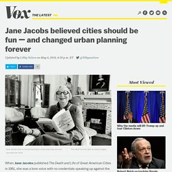 Jane Jacobs believed cities should be fun — and changed urban planning forever