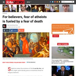 For believers, fear of atheists is fueled by a fear of death
