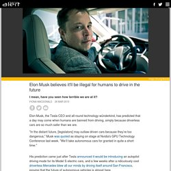Elon Musk believes it'll be illegal for humans to drive in the future