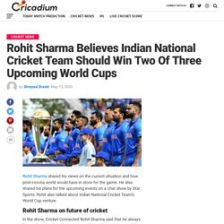 Rohit Sharma Believes Indian National Cricket Team Should Win Two Of Three Upcoming World Cups