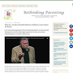 Why Dr. Gordon Neufeld Believes Children Learn More At Home. - Rethinking Parenting