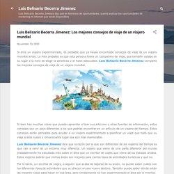 Luis Belisario Becerra Jimenez: Los mejores consejos de viaje de un viajero mundial