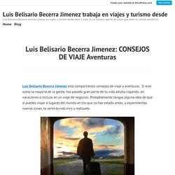 Luis Belisario Becerra Jimenez: CONSEJOS DE VIAJE Aventuras – Luis Belisario Becerra Jimenez trabaja en viajes y turismo desde