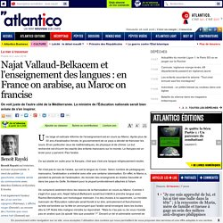 Najat Vallaud-Belkacem et l'enseignement des langues : en France on arabise, au Maroc on francise