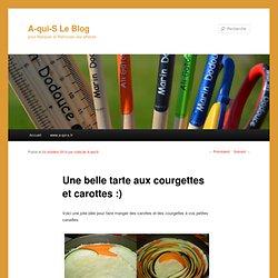 Une belle tarte aux courgettes et carottes :) - A-qui-S Le BlogA-qui-S Le Blog