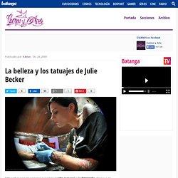 La belleza y los tatuajes de Julie Becker