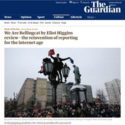 We Are Bellingcat by Eliot Higgins review – the reinvention of reporting for the internet age
