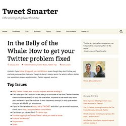 In the Belly of the Whale: How to get your Twitter problem fixed