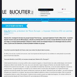 Eric Belmonte, président de Thom Europe : « Imposer Histoire d'Or en centres villes »
