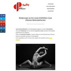Bodyscape Ou Les Photos De Corps Parfaits Par Anton Belovodchenko