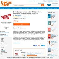 Bemötandekoden : konsten att förstå sig på människor och få ett bättre (arbets)liv - Lena Skogholm - Häftad (9789163915550)
