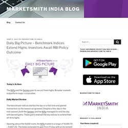 Benchmark Indices Extend Highs; Investors Await RBI Policy Outcome - MarketSmith India