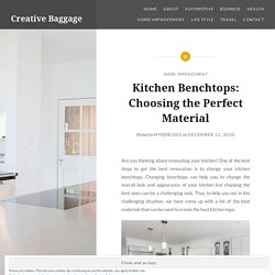 Kitchen Benchtops: Choosing the Perfect Material