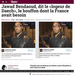 Jawad Bendaoud, dit le «logeur de Daech», le bouffon dont la France avait besoin