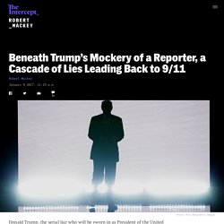 Beneath Trump's Mockery of a Reporter, a Cascade of Lies Leading Back to 9/11