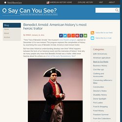 Benedict Arnold: American history's most heroic traitor