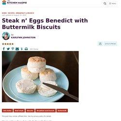 Steak n' Eggs Benedict with Buttermilk Biscuits