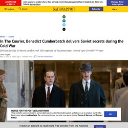 In The Courier, Benedict Cumberbatch delivers Soviet secrets during the Cold War