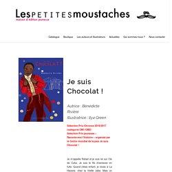 Bénédicte Rivière, Je suis chocolat -Les petites moustaches
