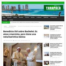 Benedicto XVI sobre Bachelet: Es atea y marxista, pero tiene una voluntad ética básica – Tarapaca Online