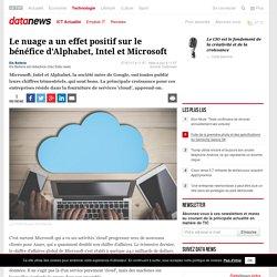 Le nuage a un effet positif sur le bénéfice d'Alphabet, Intel et Microsoft