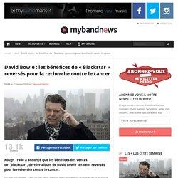 """David Bowie : les bénéfices de """"Blackstar"""" reversés pour la recherche contre le cancer"""