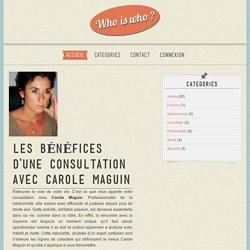Les bénéfices d'une consultation avec Carole Maguin