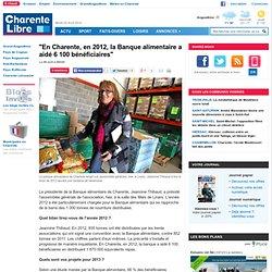 """CHARENTE LIBRE 09/04/13 """"En Charente, en 2012, la Banque alimentaire a aidé 6 100 bénéficiaires"""""""