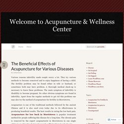 The Beneficial Effects of Acupuncture for Various Diseases « Welcome to Acupuncture & Wellness Center